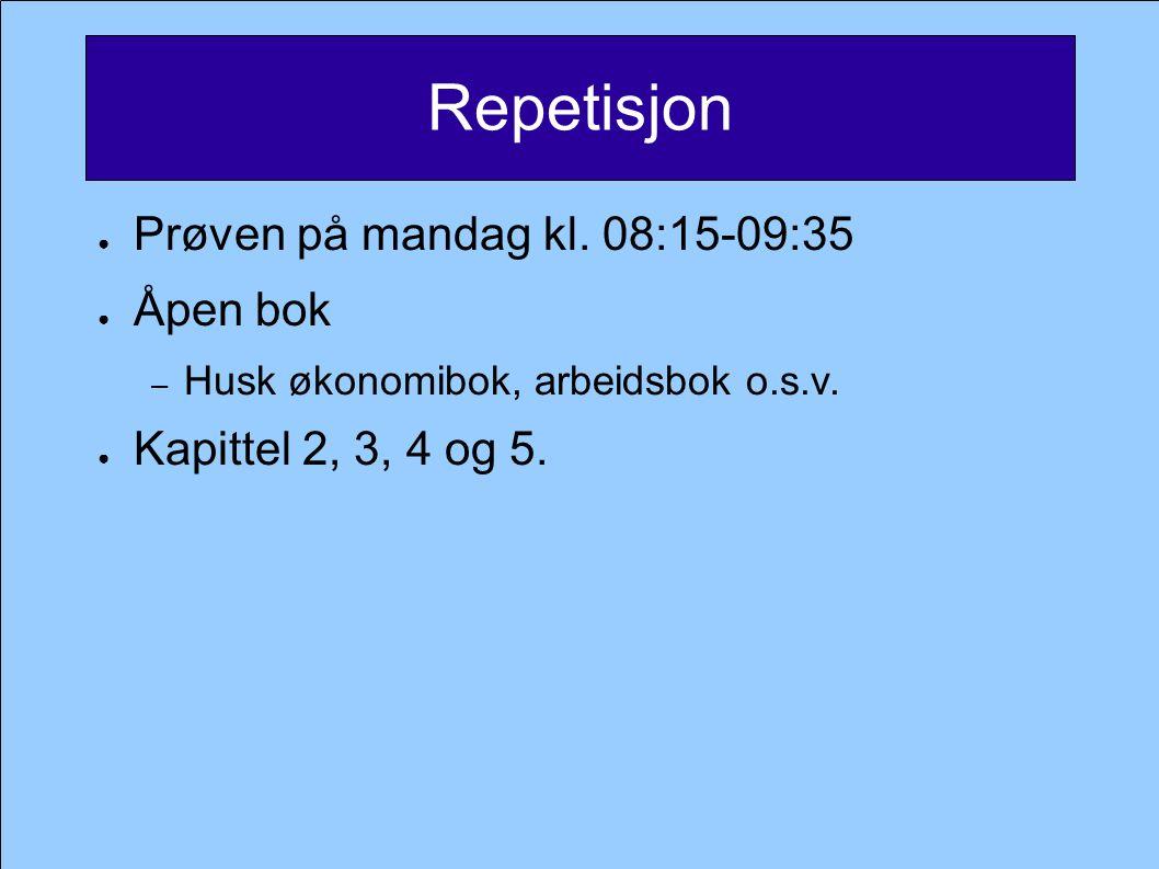 Repetisjon ● Prøven på mandag kl. 08:15-09:35 ● Åpen bok – Husk økonomibok, arbeidsbok o.s.v.
