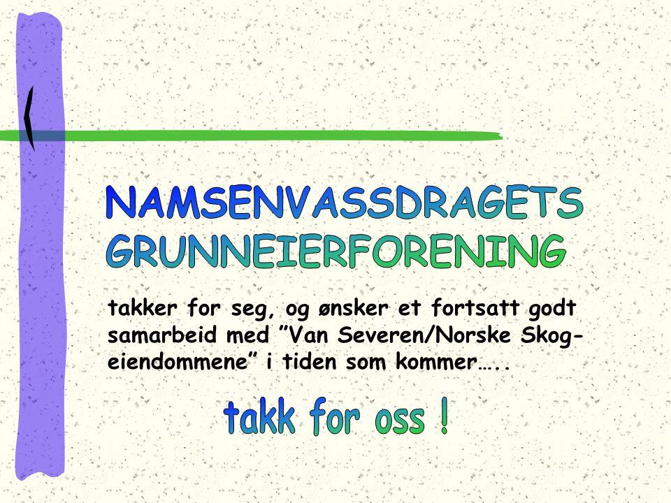 takker for seg, og ønsker et fortsatt godt samarbeid med Van Severen/Norske Skog- eiendommene i tiden som kommer…..