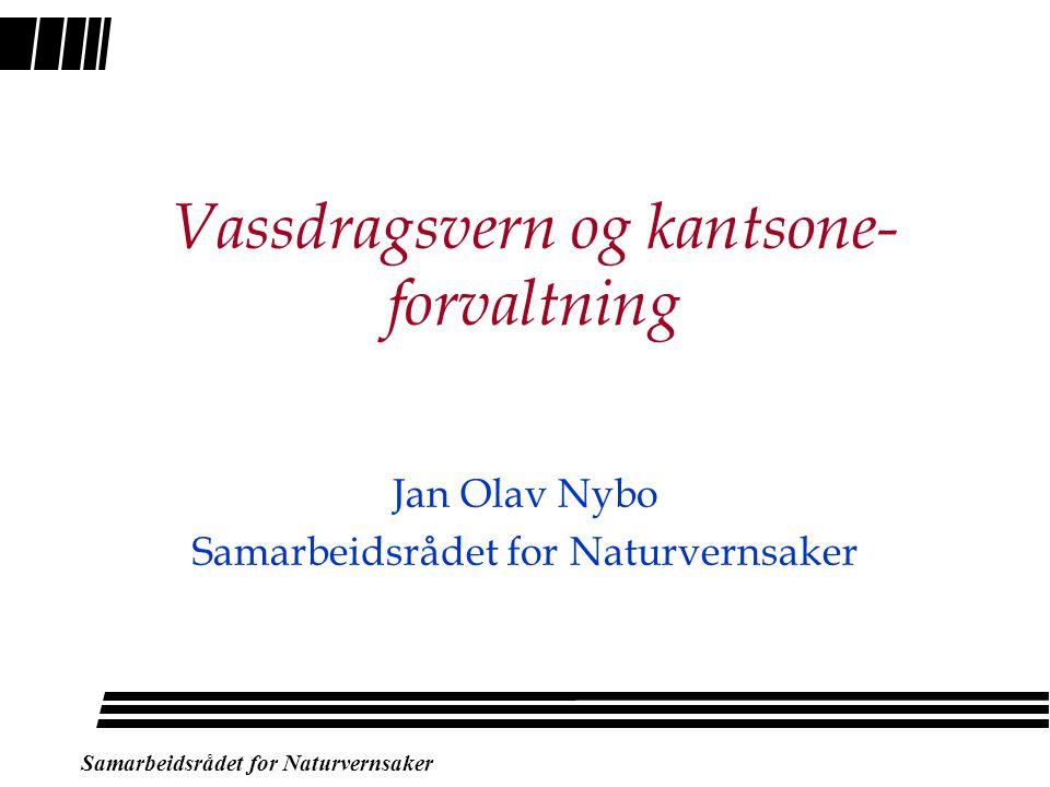 Samarbeidsrådet for Naturvernsaker Vassdragsvern og kantsone- forvaltning Jan Olav Nybo Samarbeidsrådet for Naturvernsaker