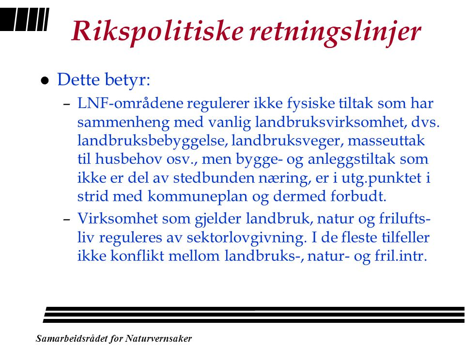 Samarbeidsrådet for Naturvernsaker Rikspolitiske retningslinjer l Omfatter: –Vassdragsbeltet, dvs. hovedelver, sideelver, større bekker, sjøer og tjer