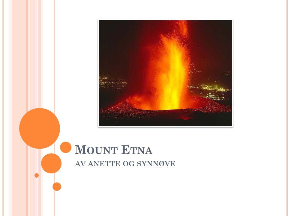 F AKTA OM M OUNT E TNA Italia, Sicilia Største aktive vulkan i Europa 17.