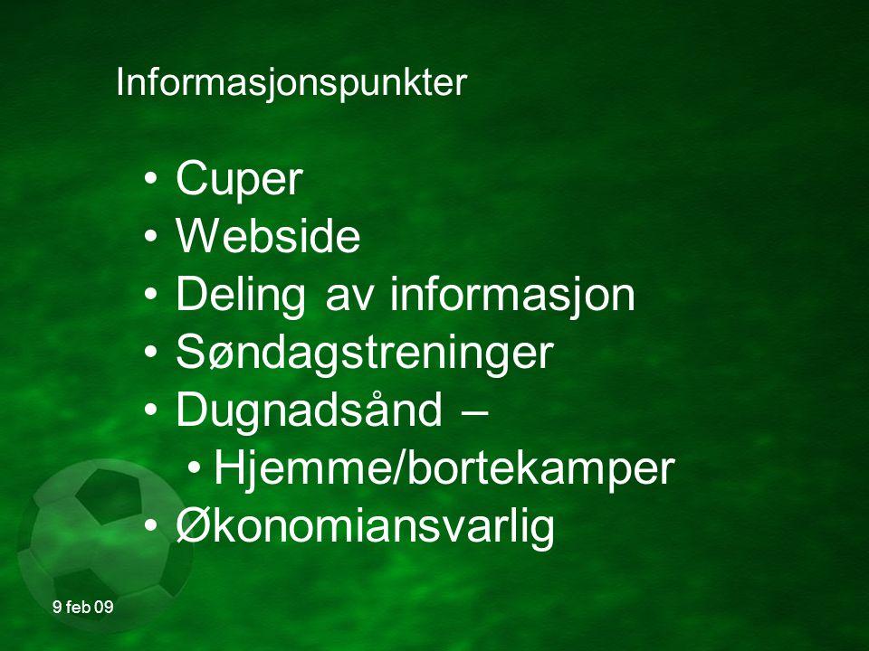 9 feb 09 Informasjonspunkter Cuper Webside Deling av informasjon Søndagstreninger Dugnadsånd – Hjemme/bortekamper Økonomiansvarlig