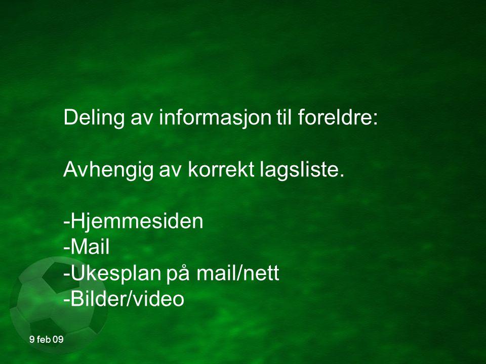 9 feb 09 Deling av informasjon til foreldre: Avhengig av korrekt lagsliste.