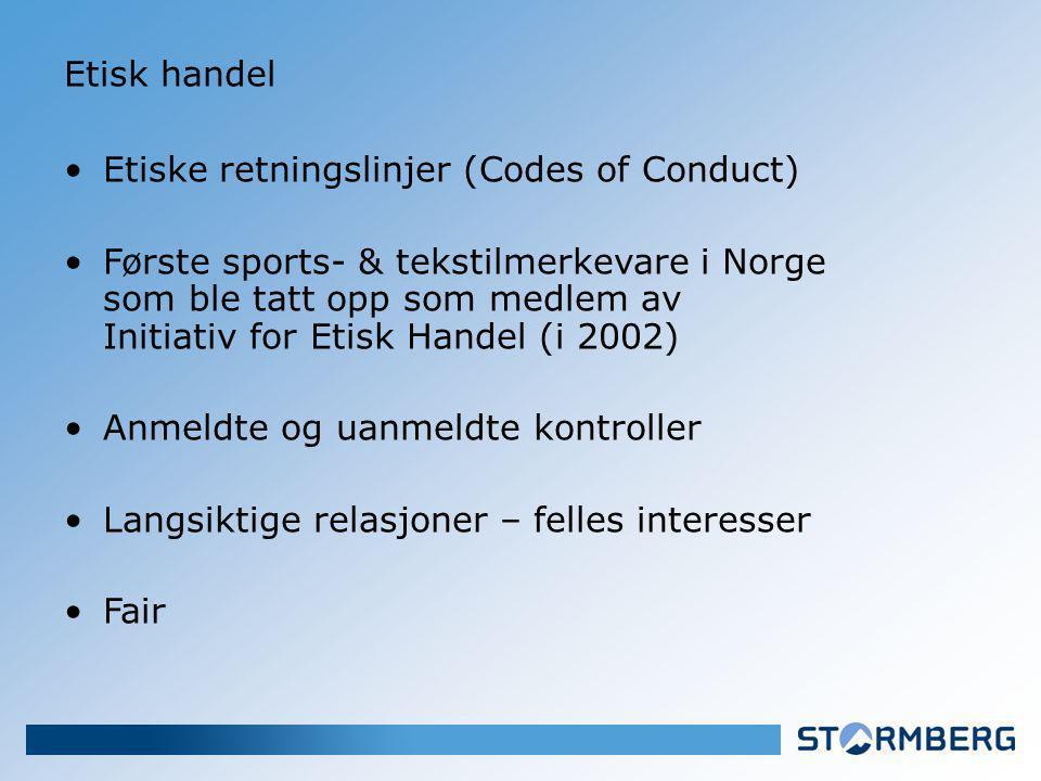Etisk handel Etiske retningslinjer (Codes of Conduct) Første sports- & tekstilmerkevare i Norge som ble tatt opp som medlem av Initiativ for Etisk Handel (i 2002) Anmeldte og uanmeldte kontroller Langsiktige relasjoner – felles interesser Fair