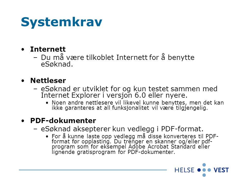 Systemkrav Internett –Du må være tilkoblet Internett for å benytte eSøknad. Nettleser –eSøknad er utviklet for og kun testet sammen med Internet Explo