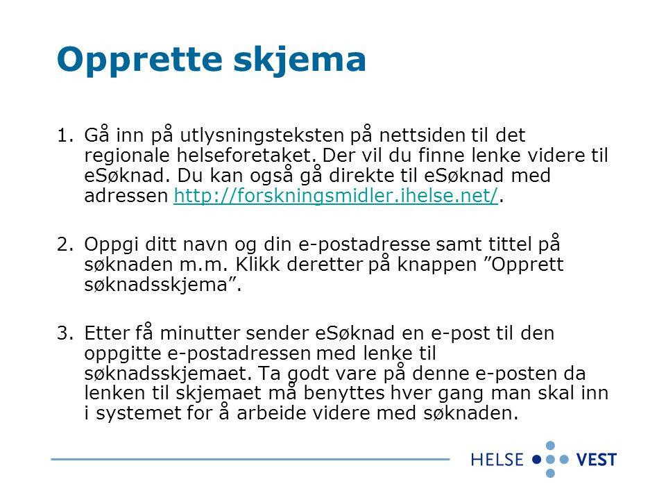Opprette skjema 1.Gå inn på utlysningsteksten på nettsiden til det regionale helseforetaket. Der vil du finne lenke videre til eSøknad. Du kan også gå
