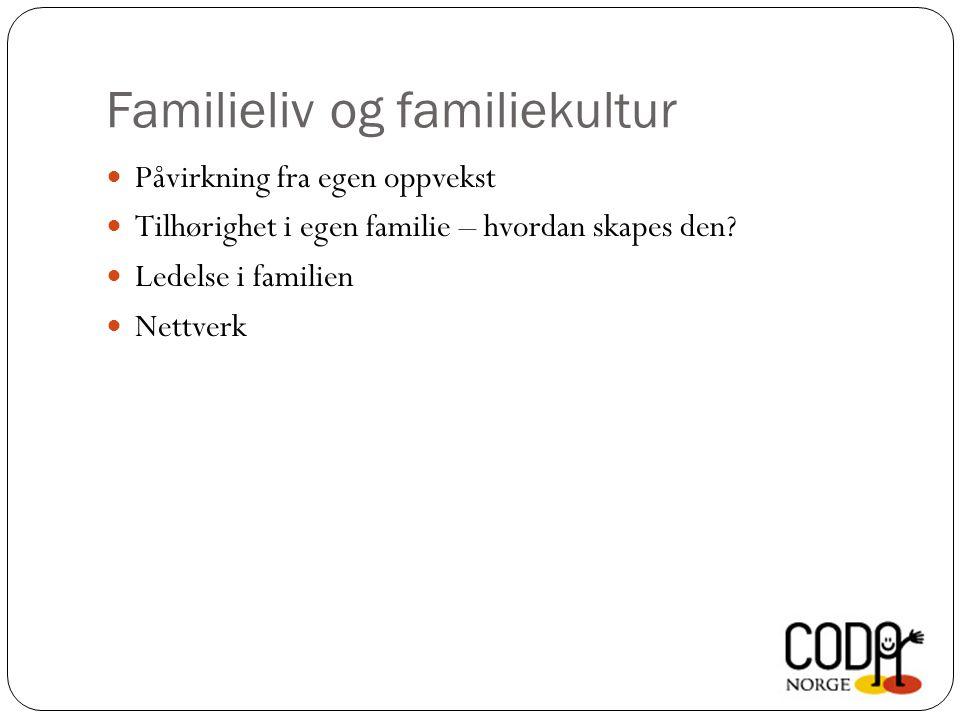 Familieliv og familiekultur Påvirkning fra egen oppvekst Tilhørighet i egen familie – hvordan skapes den? Ledelse i familien Nettverk
