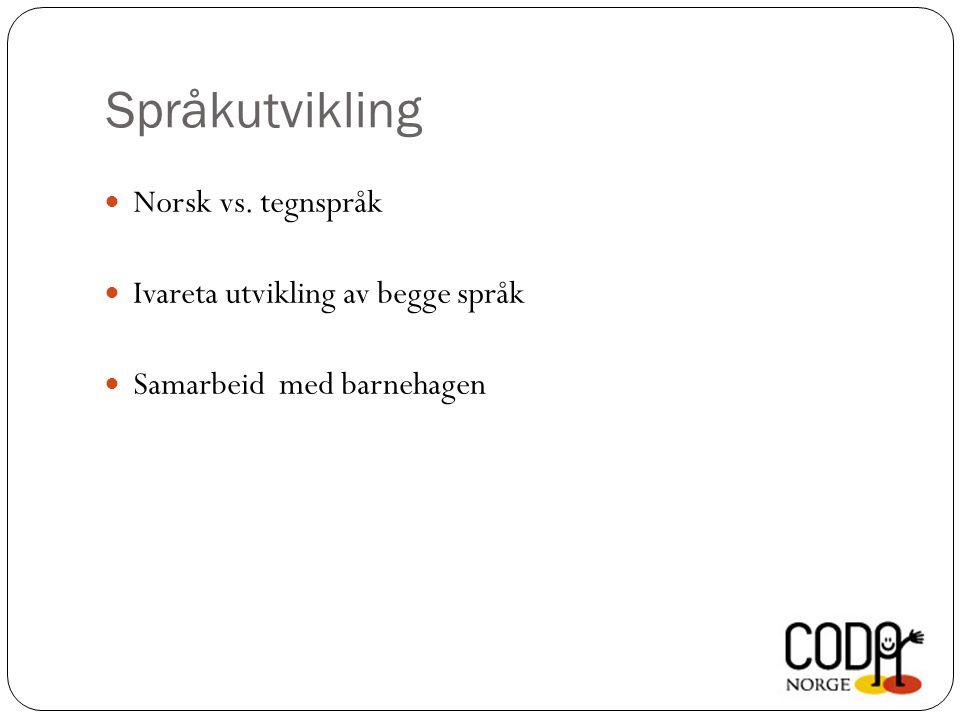 Språkutvikling Norsk vs. tegnspråk Ivareta utvikling av begge språk Samarbeid med barnehagen