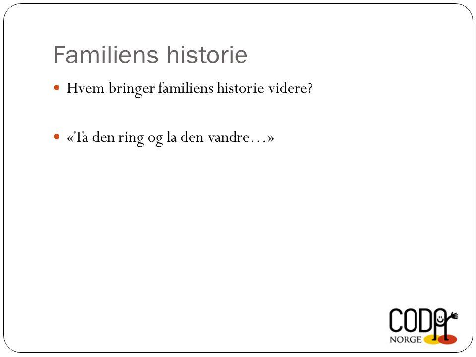 Familiens historie Hvem bringer familiens historie videre «Ta den ring og la den vandre…»