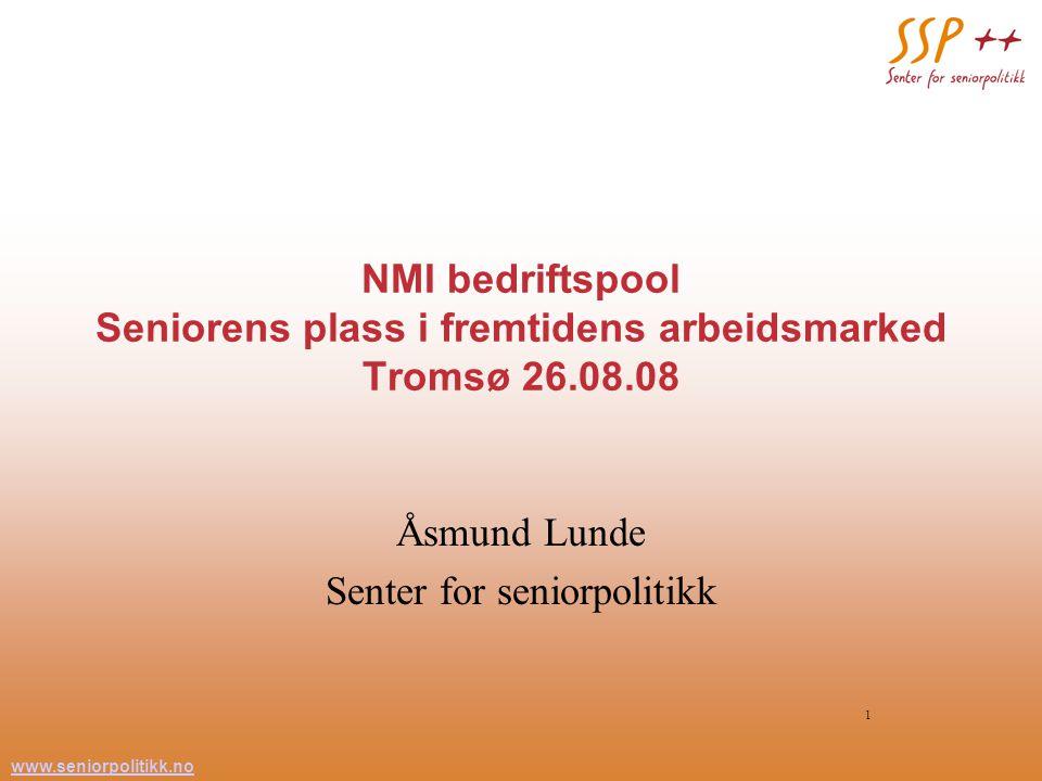 www.seniorpolitikk.no 1 NMI bedriftspool Seniorens plass i fremtidens arbeidsmarked Tromsø 26.08.08 Åsmund Lunde Senter for seniorpolitikk