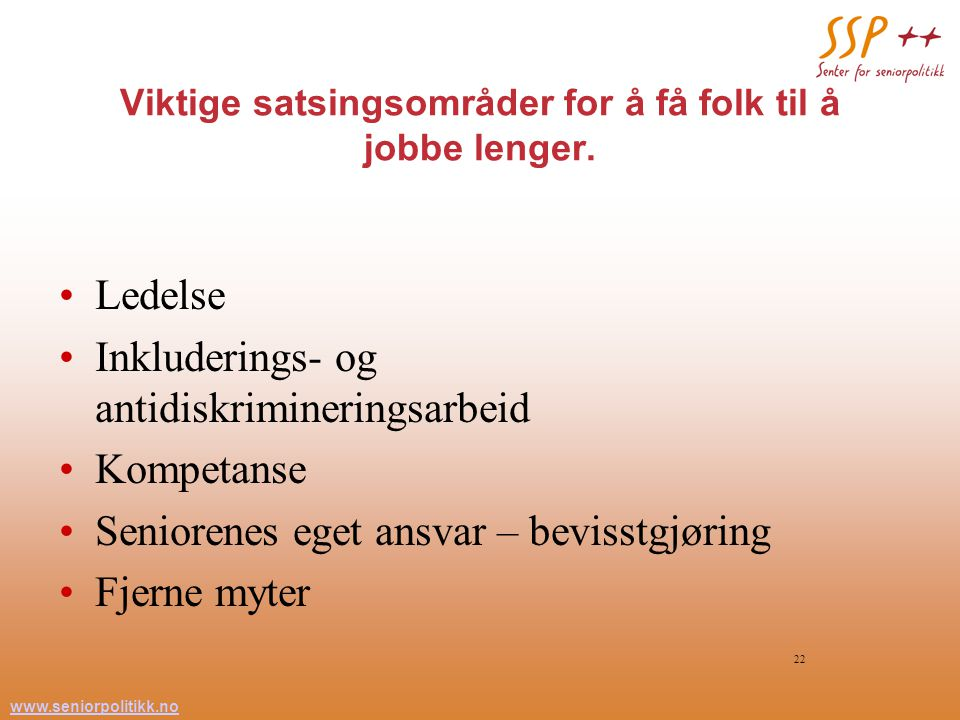 www.seniorpolitikk.no 22 Viktige satsingsområder for å få folk til å jobbe lenger.