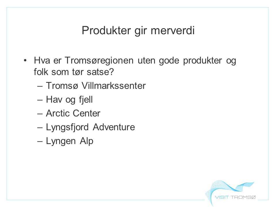Produkter gir merverdi Hva er Tromsøregionen uten gode produkter og folk som tør satse.