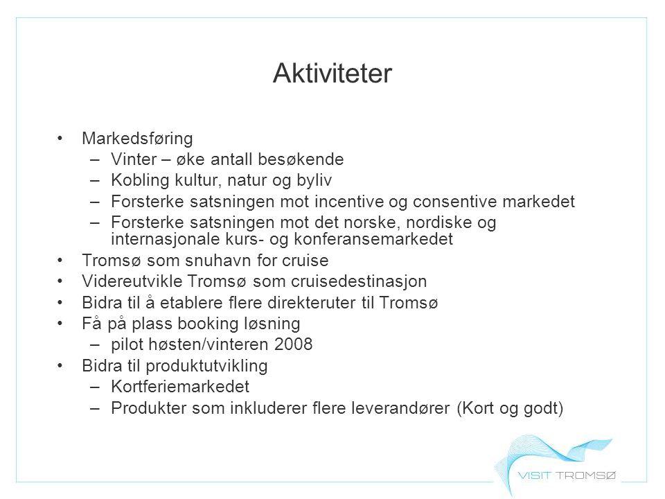 Aktiviteter Markedsføring –Vinter – øke antall besøkende –Kobling kultur, natur og byliv –Forsterke satsningen mot incentive og consentive markedet –Forsterke satsningen mot det norske, nordiske og internasjonale kurs- og konferansemarkedet Tromsø som snuhavn for cruise Videreutvikle Tromsø som cruisedestinasjon Bidra til å etablere flere direkteruter til Tromsø Få på plass booking løsning –pilot høsten/vinteren 2008 Bidra til produktutvikling –Kortferiemarkedet –Produkter som inkluderer flere leverandører (Kort og godt)