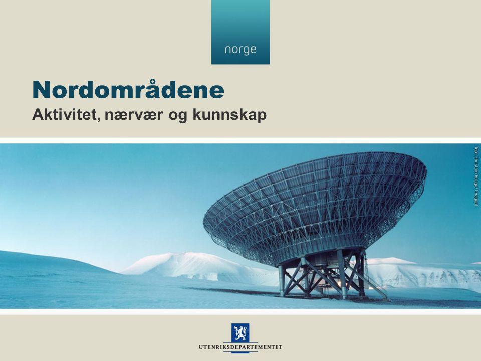 Nordområdene Aktivitet, nærvær og kunnskap