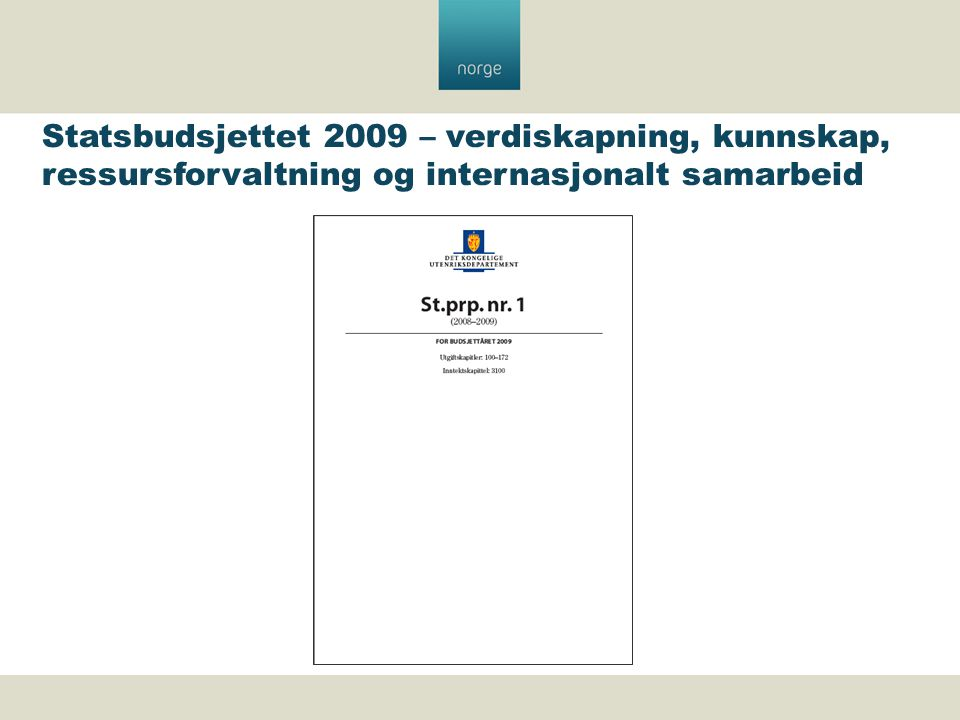 Statsbudsjettet 2009 – verdiskapning, kunnskap, ressursforvaltning og internasjonalt samarbeid