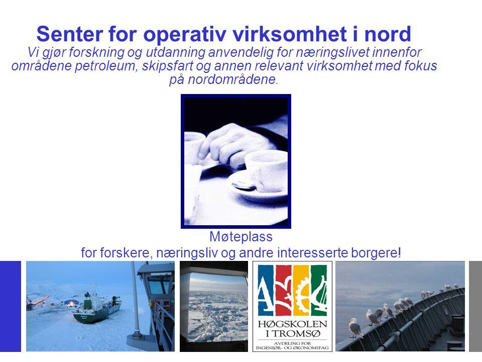 11 Senter for operativ virksomhet i nord Vi gjør forskning og utdanning anvendelig for næringslivet innenfor områdene petroleum, skipsfart og annen relevant virksomhet med fokus på nordområdene.