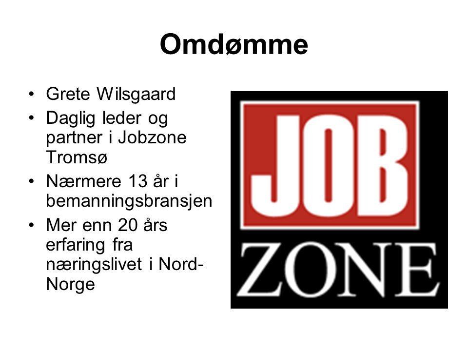 Omdømme Grete Wilsgaard Daglig leder og partner i Jobzone Tromsø Nærmere 13 år i bemanningsbransjen Mer enn 20 års erfaring fra næringslivet i Nord- N