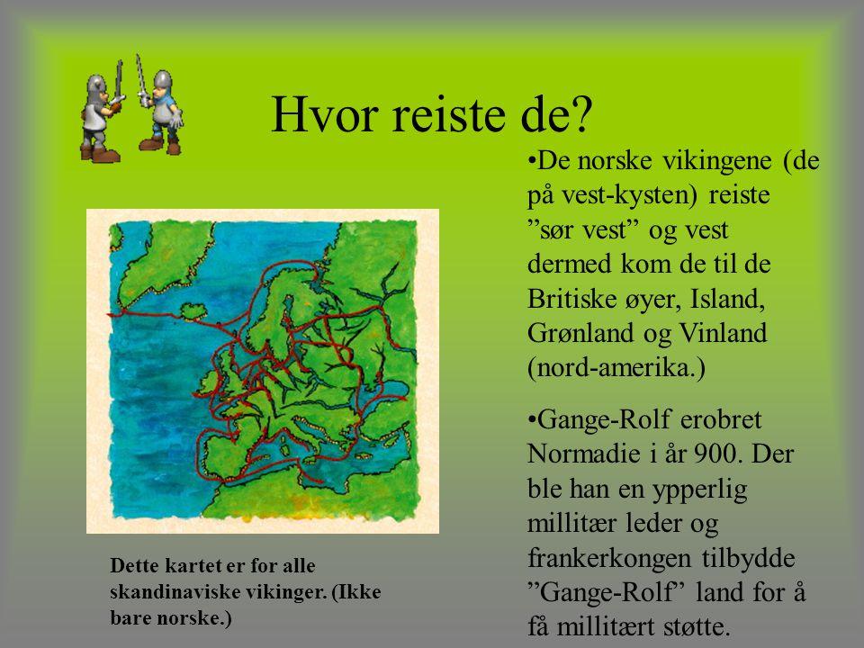 """Hvor reiste de? De norske vikingene (de på vest-kysten) reiste """"sør vest"""" og vest dermed kom de til de Britiske øyer, Island, Grønland og Vinland (nor"""