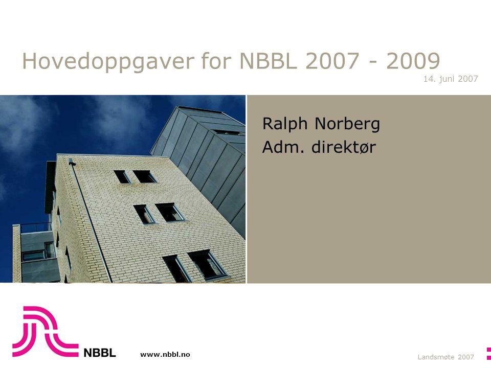 www.nbbl.no 14.juni 2007 Landsmøte 2007 Hovedoppgaver for NBBL 2007 - 2009 Ralph Norberg Adm.