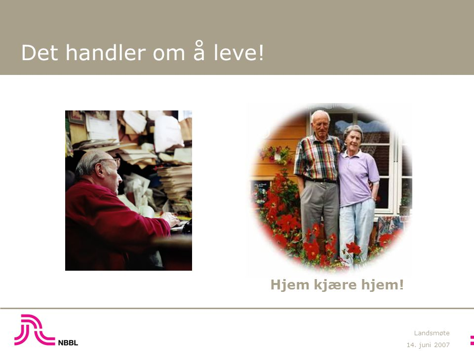 14. juni 2007 Landsmøte Det handler om å leve! Hjem kjære hjem!