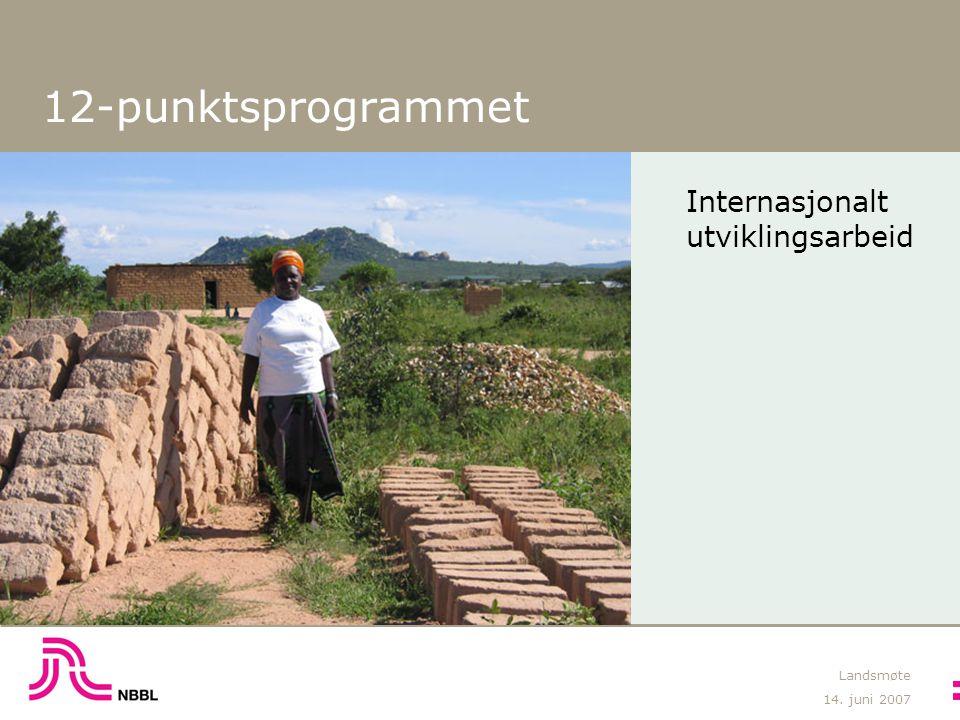 14. juni 2007 Landsmøte 12-punktsprogrammet Internasjonalt utviklingsarbeid