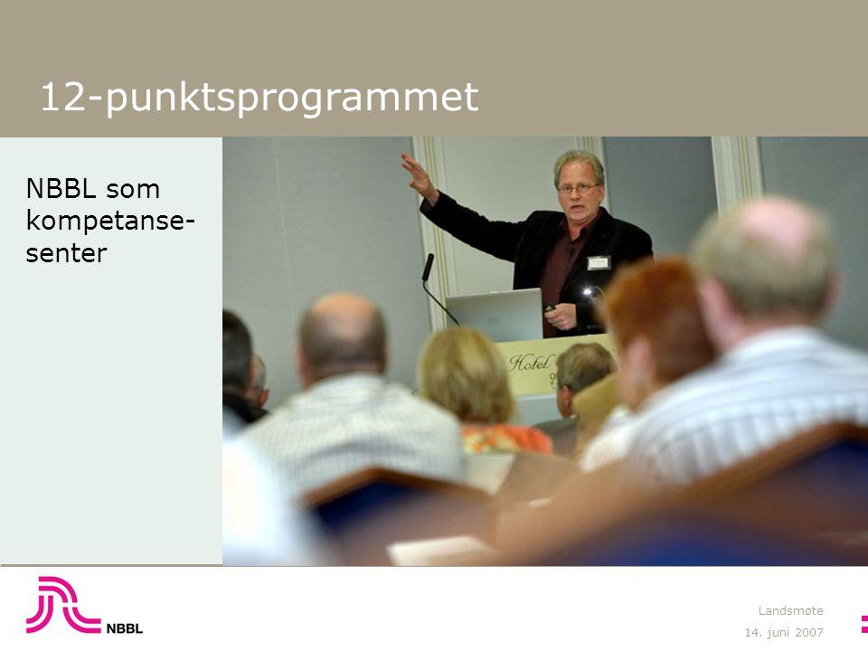 14. juni 2007 Landsmøte 12-punktsprogrammet NBBL som kompetanse- senter