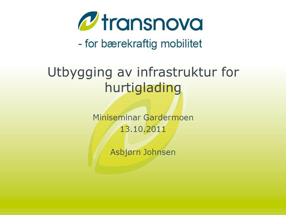 Utbygging av infrastruktur for hurtiglading Miniseminar Gardermoen 13.10.2011 Asbjørn Johnsen