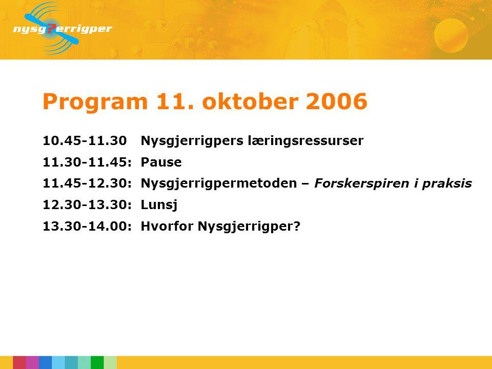 Program 11. oktober 2006 10.45-11.30 Nysgjerrigpers læringsressurser 11.30-11.45: Pause 11.45-12.30:Nysgjerrigpermetoden – Forskerspiren i praksis 12.