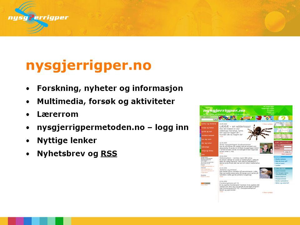 nysgjerrigper.no Forskning, nyheter og informasjon Multimedia, forsøk og aktiviteter Lærerrom nysgjerrigpermetoden.no – logg inn Nyttige lenker Nyhetsbrev og RSS