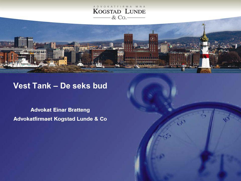 Vest Tank – De seks bud Advokat Einar Bratteng Advokatfirmaet Kogstad Lunde & Co
