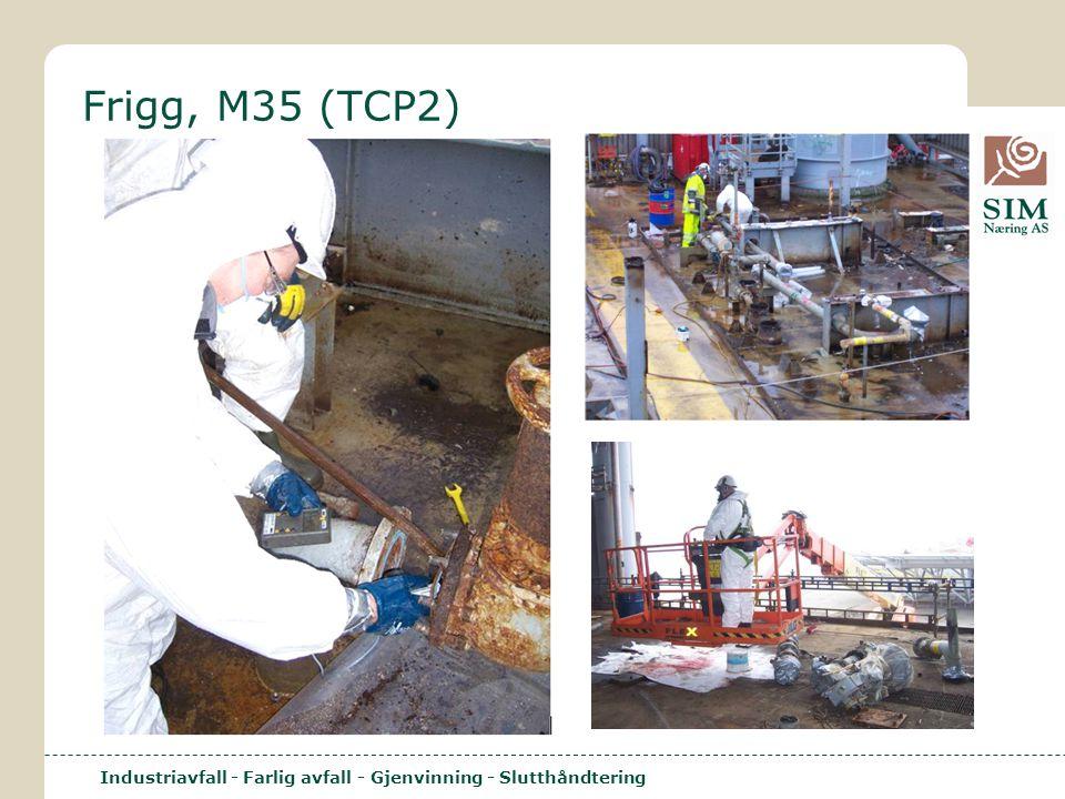 Industriavfall - Farlig avfall - Gjenvinning - Slutthåndtering Frigg, M35 (TCP2)