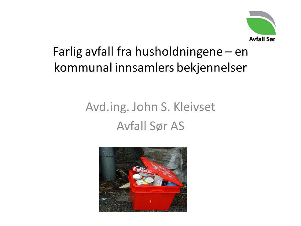 Farlig avfall fra husholdningene – en kommunal innsamlers bekjennelser Avd.ing. John S. Kleivset Avfall Sør AS