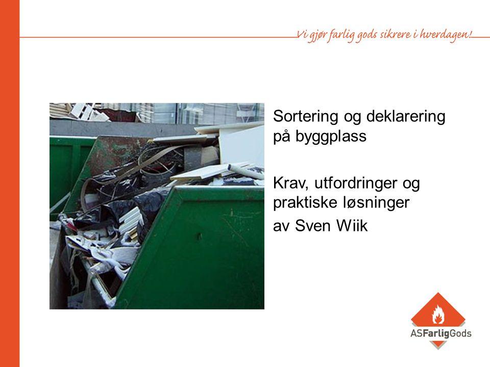 Sortering og deklarering på byggplass Krav, utfordringer og praktiske løsninger av Sven Wiik