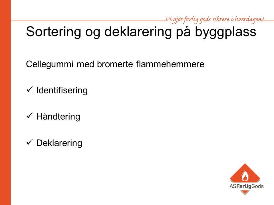 Sortering og deklarering på byggplass Cellegummi med bromerte flammehemmere Identifisering Håndtering Deklarering