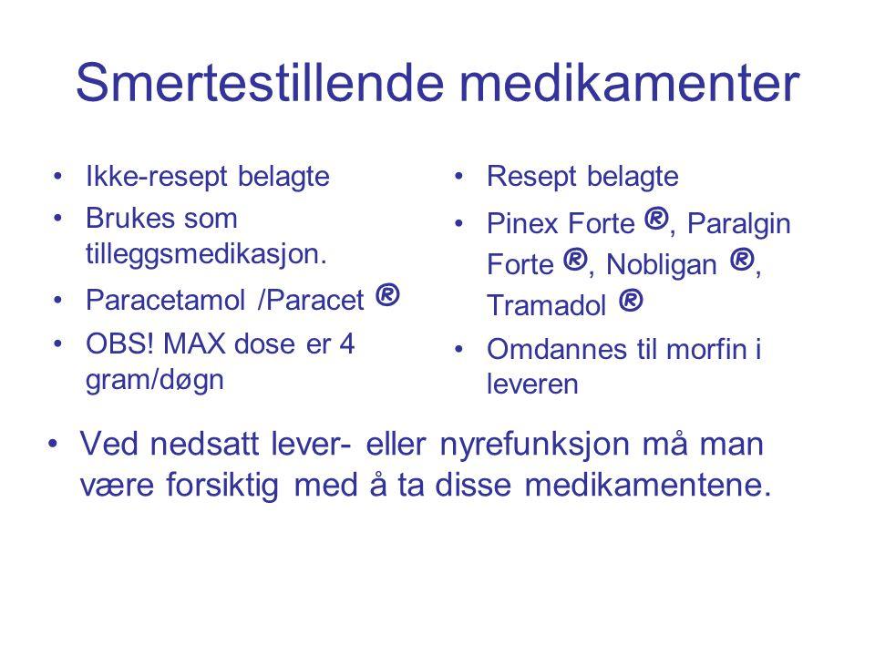 Smertestillende medikamenter Ikke-resept belagte Brukes som tilleggsmedikasjon. Paracetamol /Paracet ® OBS! MAX dose er 4 gram/døgn Resept belagte Pin