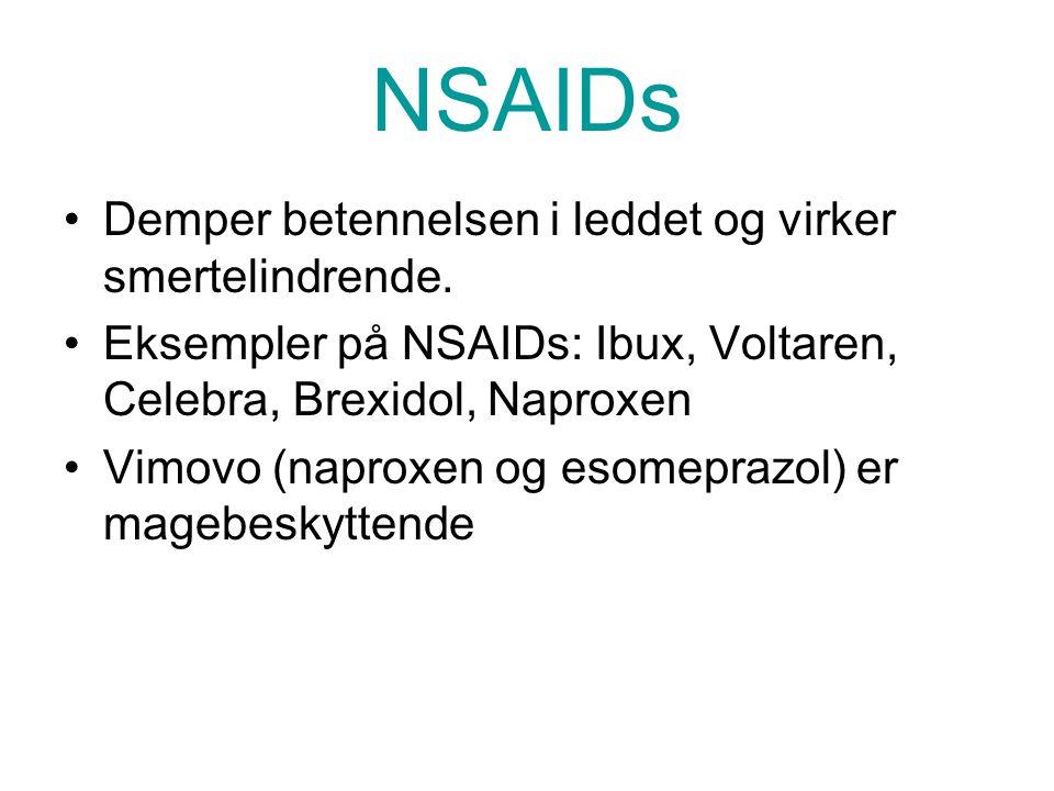 NSAIDs Demper betennelsen i leddet og virker smertelindrende. Eksempler på NSAIDs: Ibux, Voltaren, Celebra, Brexidol, Naproxen Vimovo (naproxen og eso