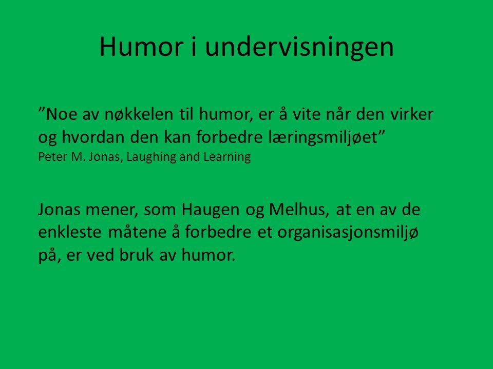 """Humor i undervisningen """"Noe av nøkkelen til humor, er å vite når den virker og hvordan den kan forbedre læringsmiljøet"""" Peter M. Jonas, Laughing and L"""