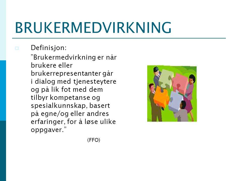 """BRUKERMEDVIRKNING  Definisjon: """"Brukermedvirkning er når brukere eller brukerrepresentanter går i dialog med tjenesteytere og på lik fot med dem tilb"""