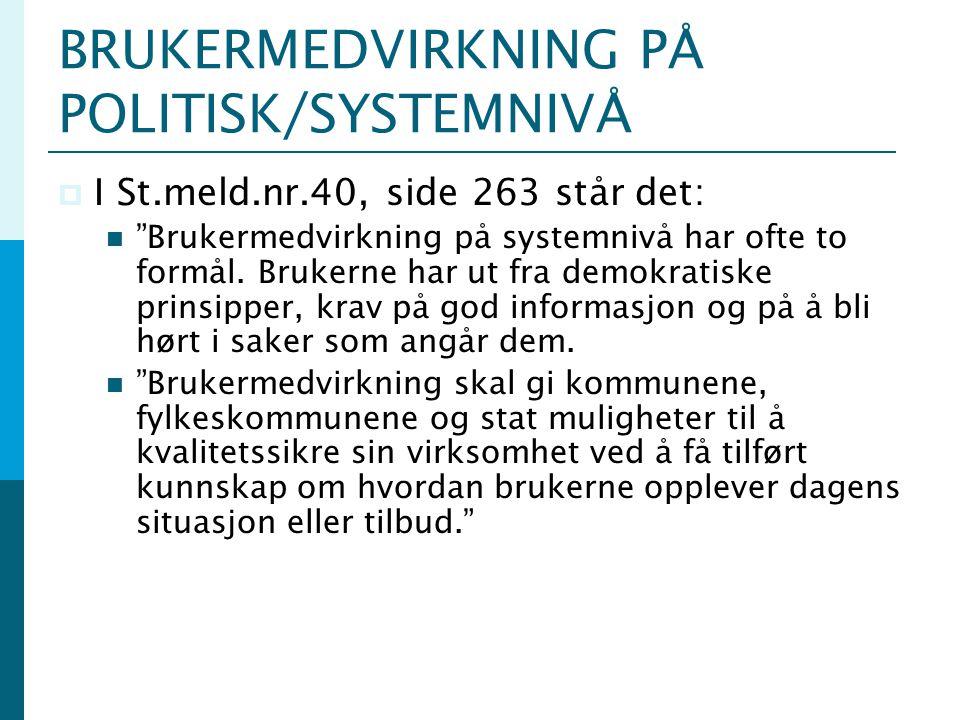 """BRUKERMEDVIRKNING PÅ POLITISK/SYSTEMNIVÅ  I St.meld.nr.40, side 263 står det: """"Brukermedvirkning på systemnivå har ofte to formål. Brukerne har ut fr"""