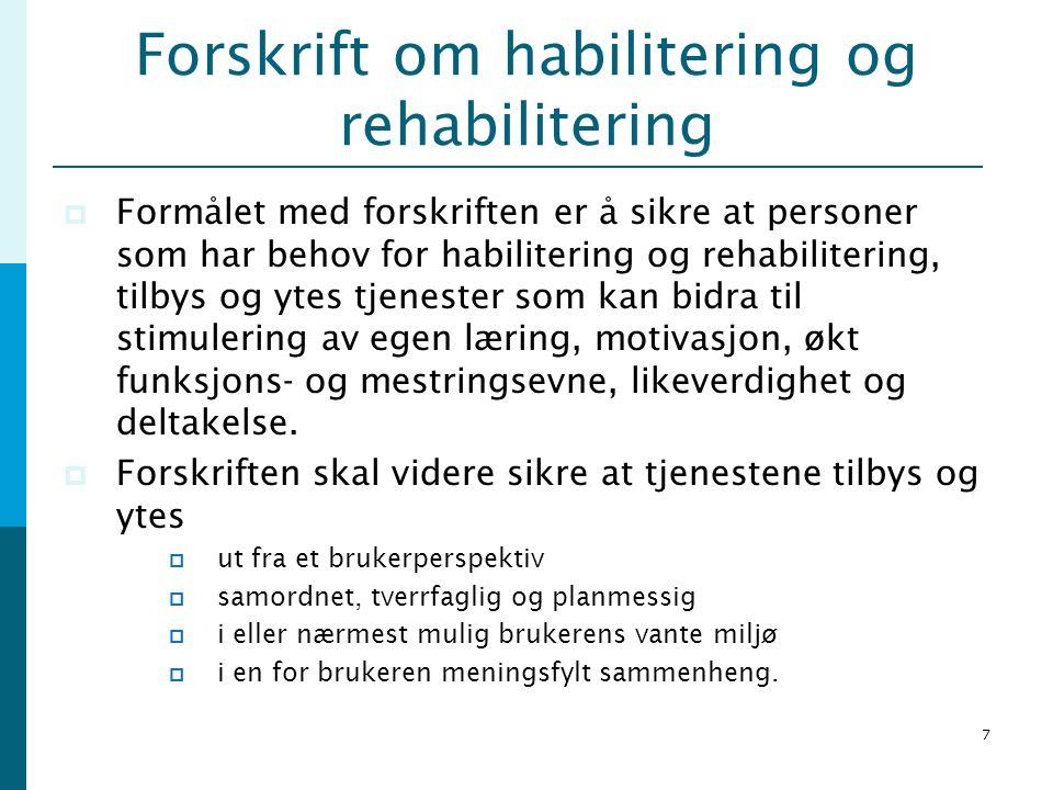 7 Forskrift om habilitering og rehabilitering  Formålet med forskriften er å sikre at personer som har behov for habilitering og rehabilitering, tilb