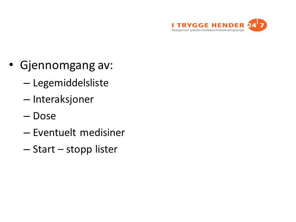 Gjennomgang av: – Legemiddelsliste – Interaksjoner – Dose – Eventuelt medisiner – Start – stopp lister