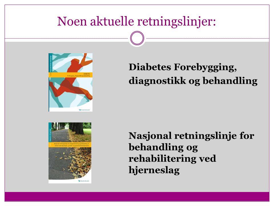 Noen aktuelle retningslinjer: Diabetes Forebygging, diagnostikk og behandling Nasjonal retningslinje for behandling og rehabilitering ved hjerneslag