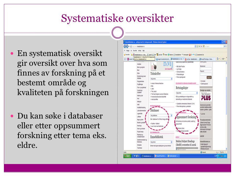 Systematiske oversikter En systematisk oversikt gir oversikt over hva som finnes av forskning på et bestemt område og kvaliteten på forskningen Du kan søke i databaser eller etter oppsummert forskning etter tema eks.