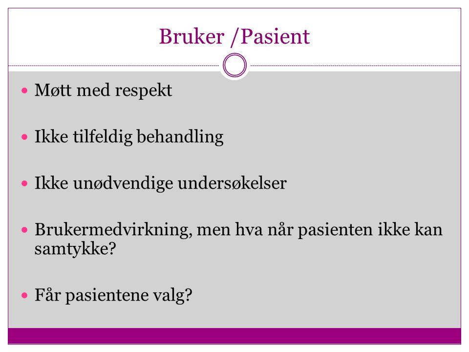 Bruker /Pasient Møtt med respekt Ikke tilfeldig behandling Ikke unødvendige undersøkelser Brukermedvirkning, men hva når pasienten ikke kan samtykke.