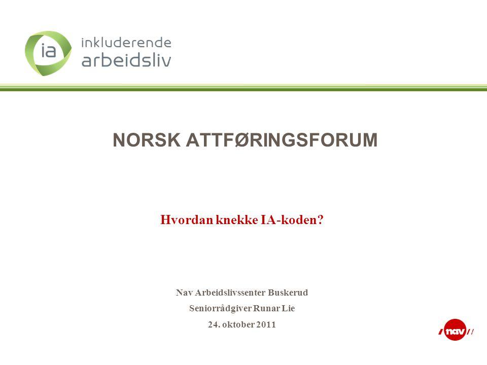 NORSK ATTFØRINGSFORUM Hvordan knekke IA-koden? Nav Arbeidslivssenter Buskerud Seniorrådgiver Runar Lie 24. oktober 2011