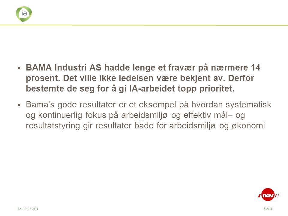 IA, 19.07.2014Side 5 Suksessfaktorer  FORANKRING Arbeidet er organisert i et nærværsprosjekt, som ledes av fabrikksjefen (prosjektleder).