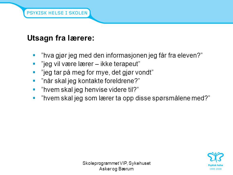 """Skoleprogrammet VIP, Sykehuset Asker og Bærum Utsagn fra lærere:  """"hva gjør jeg med den informasjonen jeg får fra eleven?""""  """"jeg vil være lærer – ik"""