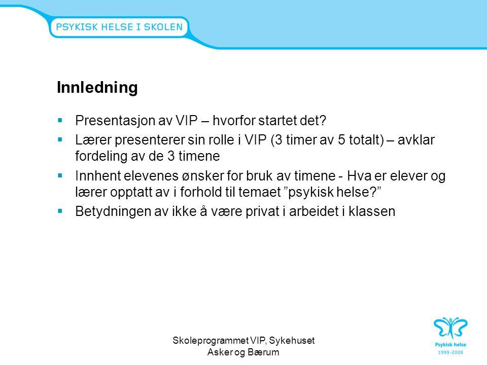 Skoleprogrammet VIP, Sykehuset Asker og Bærum Innledning  Presentasjon av VIP – hvorfor startet det?  Lærer presenterer sin rolle i VIP (3 timer av