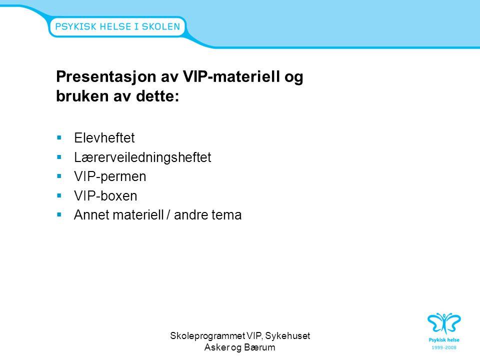 Skoleprogrammet VIP, Sykehuset Asker og Bærum Presentasjon av VIP-materiell og bruken av dette:  Elevheftet  Lærerveiledningsheftet  VIP-permen  VIP-boxen  Annet materiell / andre tema