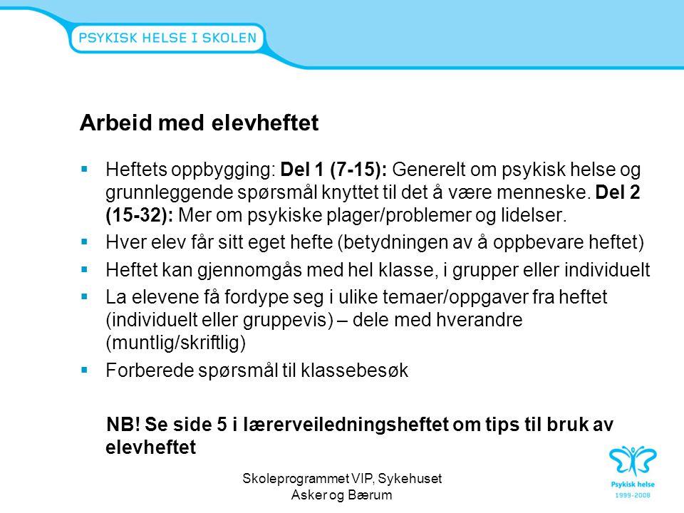 Skoleprogrammet VIP, Sykehuset Asker og Bærum Arbeid med elevheftet  Heftets oppbygging: Del 1 (7-15): Generelt om psykisk helse og grunnleggende spø